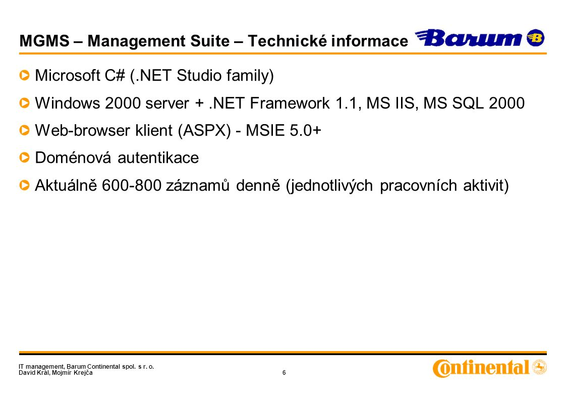 IT management, Barum Continental spol. s r. o. David Král, Mojmír Krejča6 MGMS – Management Suite – Technické informace Microsoft C# (.NET Studio fami