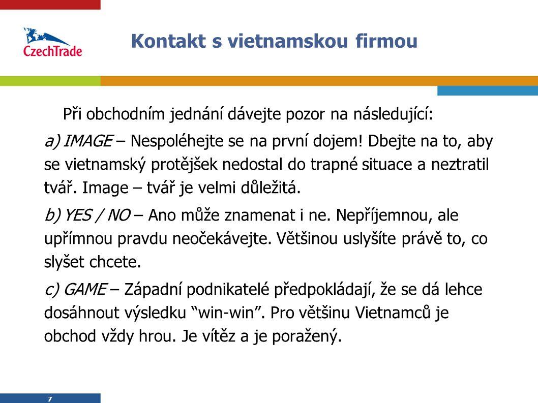 7 Kontakt s vietnamskou firmou Při obchodním jednání dávejte pozor na následující: a)IMAGE – Nespoléhejte se na první dojem! Dbejte na to, aby se viet