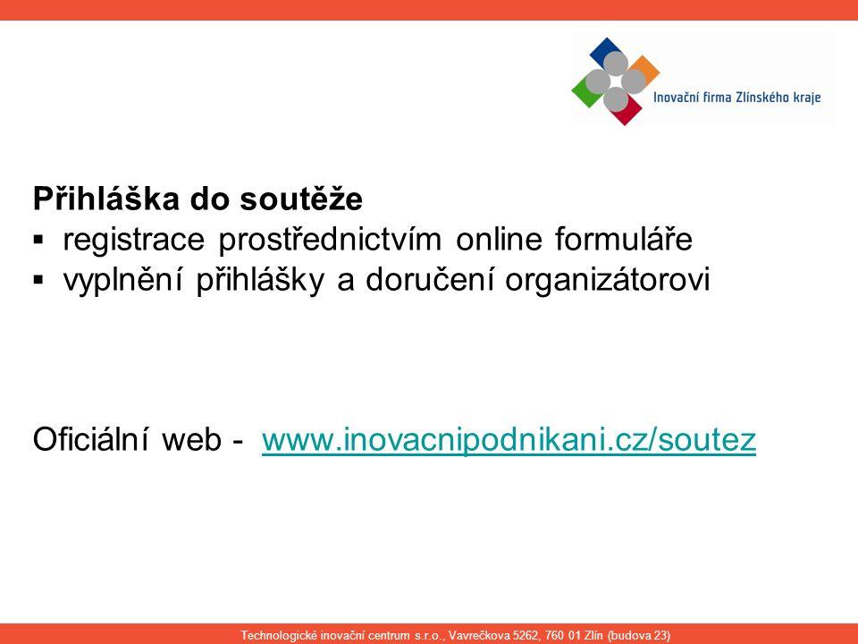 Přihláška do soutěže ▪ registrace prostřednictvím online formuláře ▪ vyplnění přihlášky a doručení organizátorovi Oficiální web - www.inovacnipodnikan