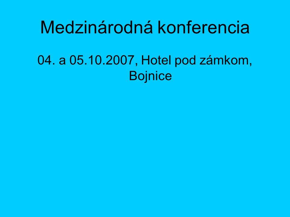 Medzinárodná konferencia 04. a 05.10.2007, Hotel pod zámkom, Bojnice