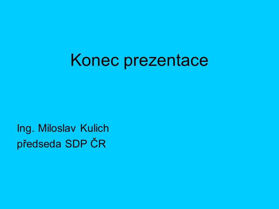 Konec prezentace Ing. Miloslav Kulich předseda SDP ČR