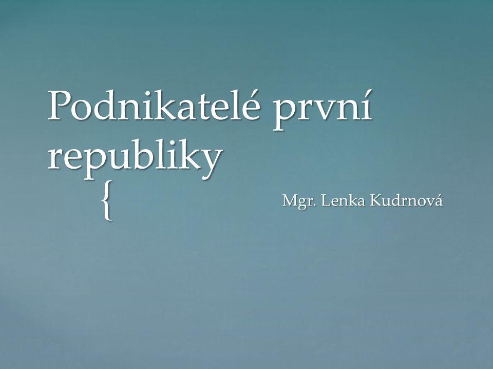 { Podnikatelé první republiky Mgr. Lenka Kudrnová