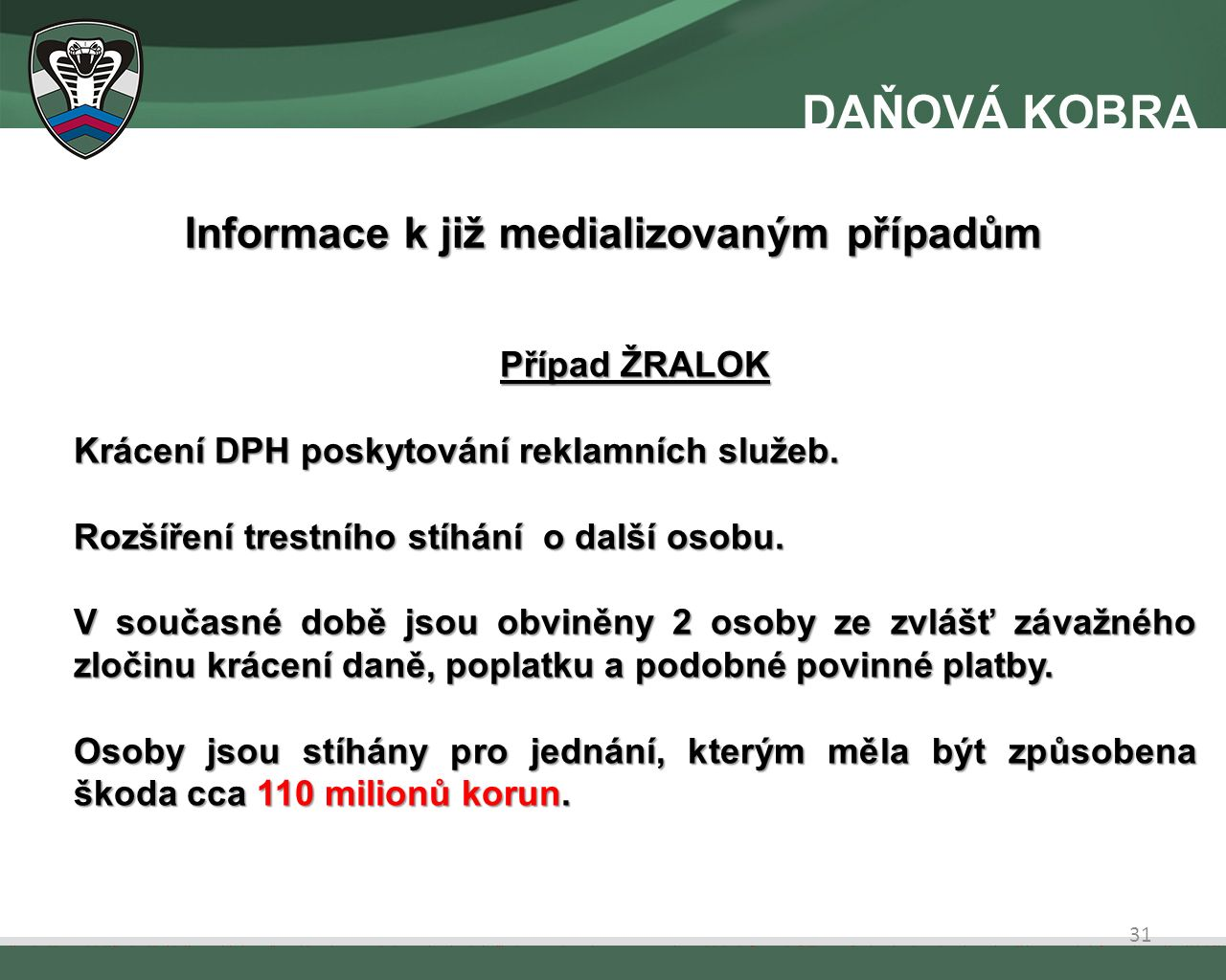 Informace k již medializovaným případům Případ ŽRALOK Krácení DPH poskytování reklamních služeb.