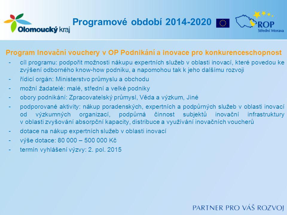 Program Inovační vouchery v OP Podnikání a inovace pro konkurenceschopnost -cíl programu: podpořit možnosti nákupu expertních služeb v oblasti inovací, které povedou ke zvýšení odborného know-how podniku, a napomohou tak k jeho dalšímu rozvoji -řídicí orgán: Ministerstvo průmyslu a obchodu -možní žadatelé: malé, střední a velké podniky -obory podnikání: Zpracovatelský průmysl, Věda a výzkum, Jiné -podporované aktivity: nákup poradenských, expertních a podpůrných služeb v oblasti inovací od výzkumných organizací, podpůrná činnost subjektů inovační infrastruktury v oblasti zvyšování absorpční kapacity, distribuce a využívání inovačních voucherů -dotace na nákup expertních služeb v oblasti inovací -výše dotace: 80 000 – 500 000 Kč -termín vyhlášení výzvy: 2.