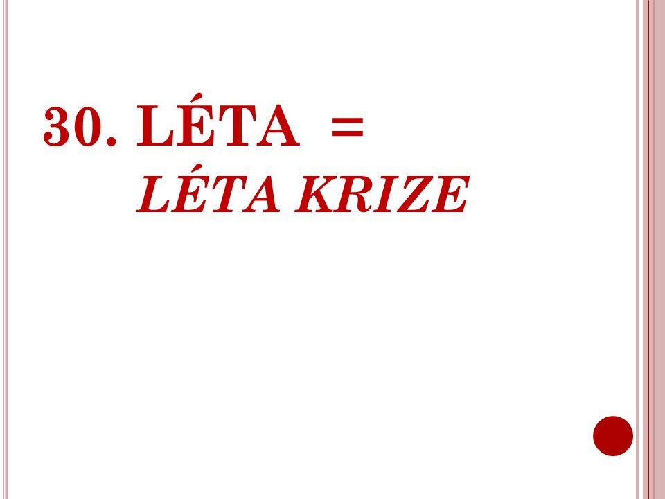30. LÉTA = LÉTA KRIZE