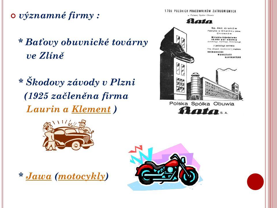významné firmy : * Baťovy obuvnické továrny ve Zlíně * Škodovy závody v Plzni (1925 začleněna firma Laurin a Klement )Klement * Jawa (motocykly)Jawamotocykly