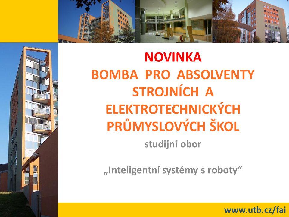 """www.utb.cz/fai NOVINKA BOMBA PRO ABSOLVENTY STROJNÍCH A ELEKTROTECHNICKÝCH PRŮMYSLOVÝCH ŠKOL studijní obor """"Inteligentní systémy s roboty"""