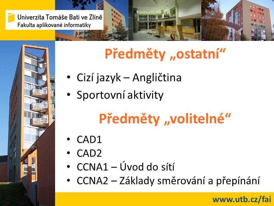 """www.utb.cz/fai Předměty """"ostatní Cizí jazyk – Angličtina Sportovní aktivity Předměty """"volitelné CAD1 CAD2 CCNA1 – Úvod do sítí CCNA2 – Základy směrování a přepínání"""