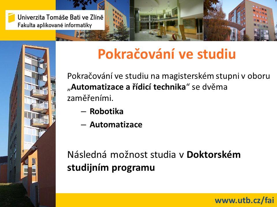 """www.utb.cz/fai Pokračování ve studiu Pokračování ve studiu na magisterském stupni v oboru """"Automatizace a řídicí technika se dvěma zaměřeními."""
