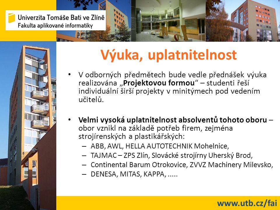 """www.utb.cz/fai Výuka, uplatnitelnost V odborných předmětech bude vedle přednášek výuka realizována """"Projektovou formou – studenti řeší individuální širší projekty v minitýmech pod vedením učitelů."""