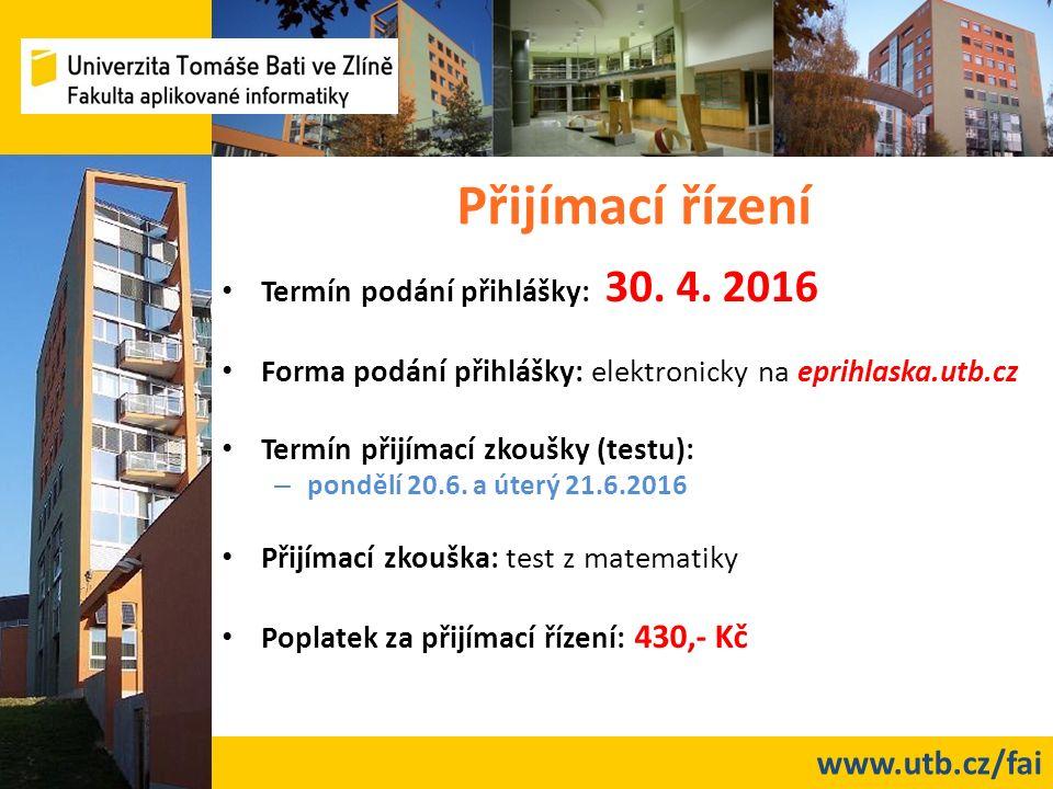 www.utb.cz/fai Přijímací řízení Termín podání přihlášky: 30. 4. 2016 Forma podání přihlášky: elektronicky na eprihlaska.utb.cz Termín přijímací zkoušk