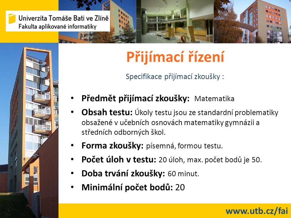 www.utb.cz/fai Přijímací řízení Předmět přijímací zkoušky: Matematika Obsah testu: Úkoly testu jsou ze standardní problematiky obsažené v učebních osnovách matematiky gymnázii a středních odborných škol.