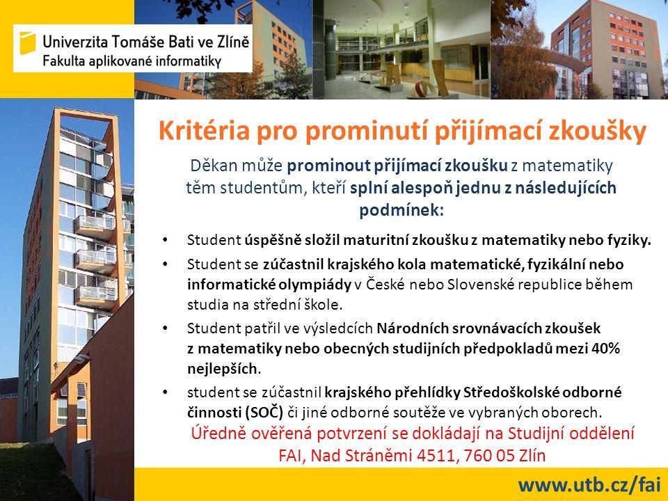 www.utb.cz/fai Kritéria pro prominutí přijímací zkoušky Student úspěšně složil maturitní zkoušku z matematiky nebo fyziky.