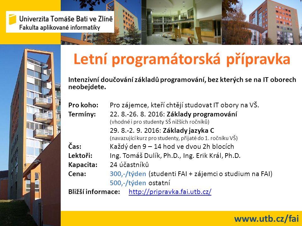 www.utb.cz/fai Letní programátorská přípravka Intenzivní doučování základů programování, bez kterých se na IT oborech neobejdete. Pro koho: Pro zájemc