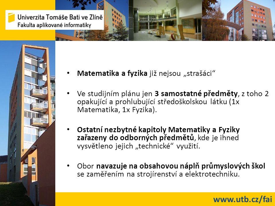 """www.utb.cz/fai Matematika a fyzika již nejsou """"strašáci Ve studijním plánu jen 3 samostatné předměty, z toho 2 opakující a prohlubující středoškolskou látku (1x Matematika, 1x Fyzika)."""