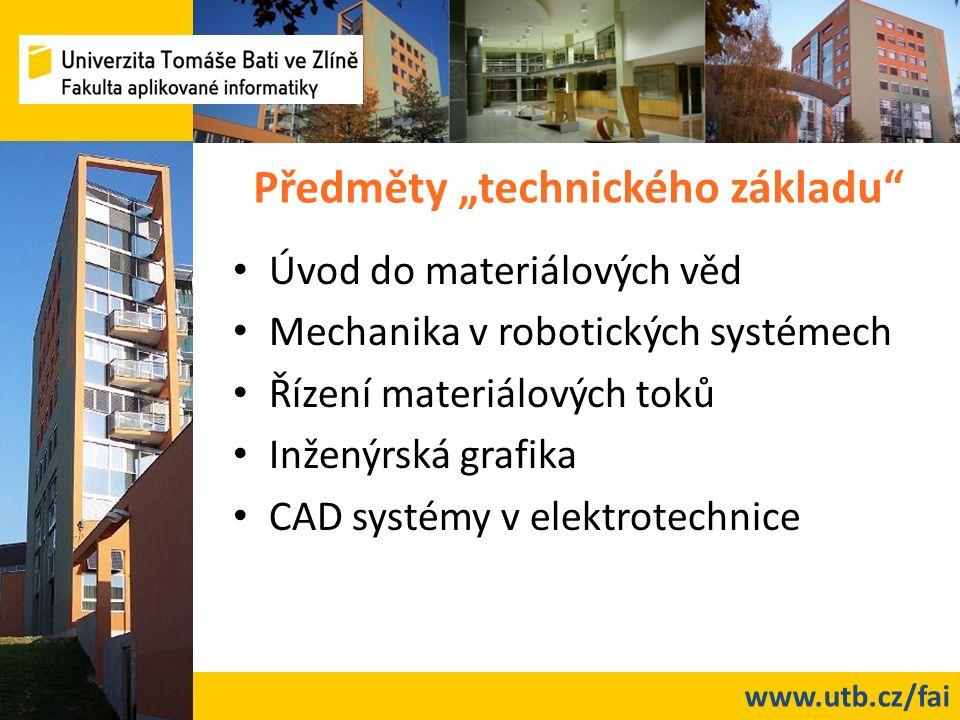 """www.utb.cz/fai Předměty """"technického základu Úvod do materiálových věd Mechanika v robotických systémech Řízení materiálových toků Inženýrská grafika CAD systémy v elektrotechnice"""