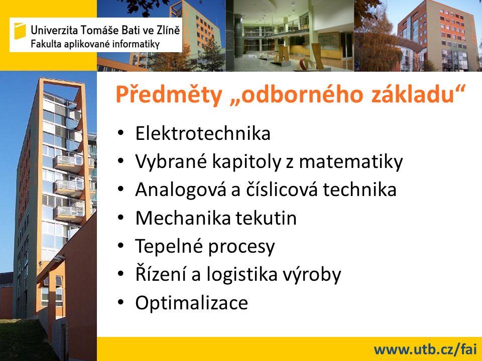 """www.utb.cz/fai Předměty """"odborného základu"""" Elektrotechnika Vybrané kapitoly z matematiky Analogová a číslicová technika Mechanika tekutin Tepelné pro"""