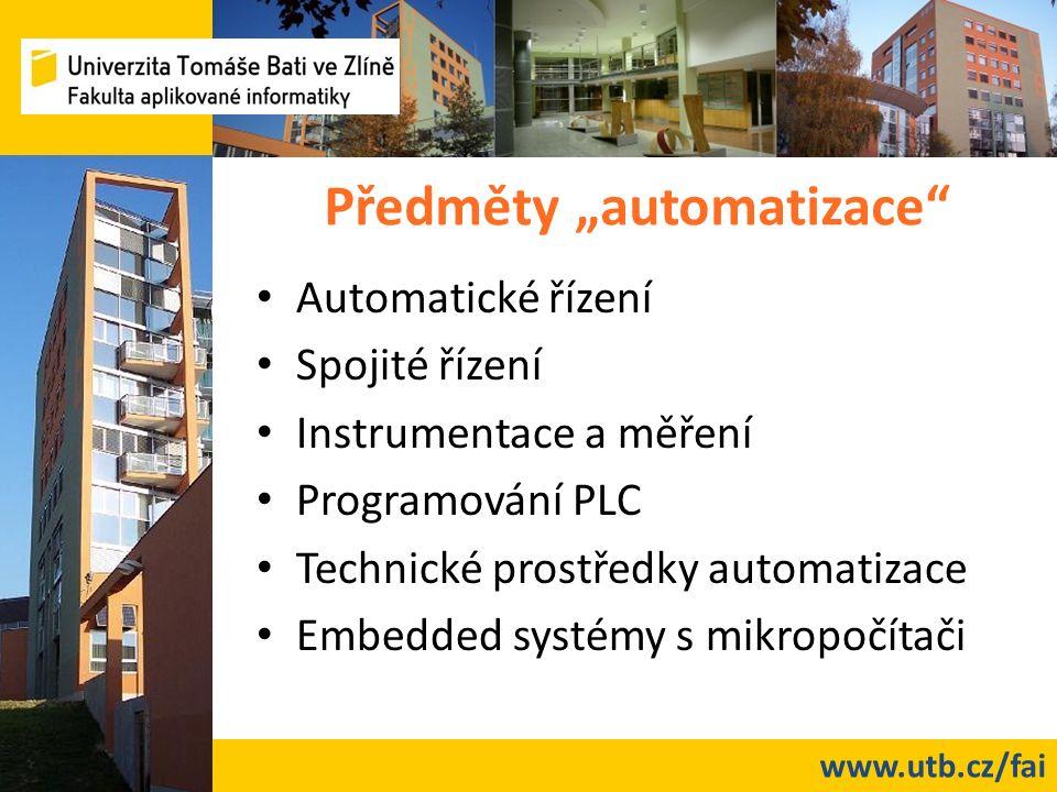"""www.utb.cz/fai Předměty """"automatizace Automatické řízení Spojité řízení Instrumentace a měření Programování PLC Technické prostředky automatizace Embedded systémy s mikropočítači"""