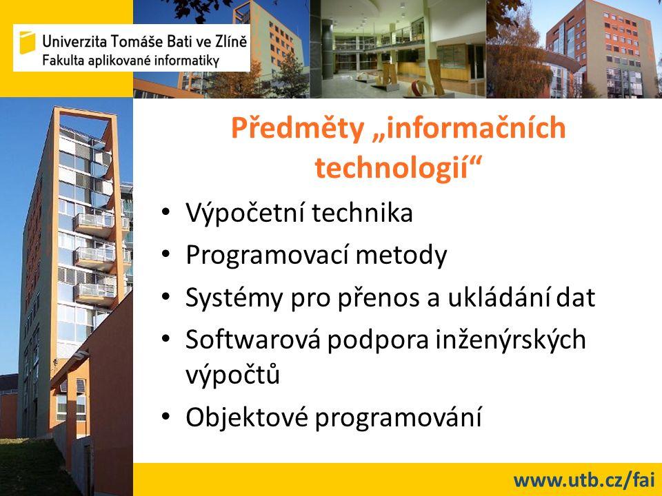 """www.utb.cz/fai Předměty """"informačních technologií Výpočetní technika Programovací metody Systémy pro přenos a ukládání dat Softwarová podpora inženýrských výpočtů Objektové programování"""