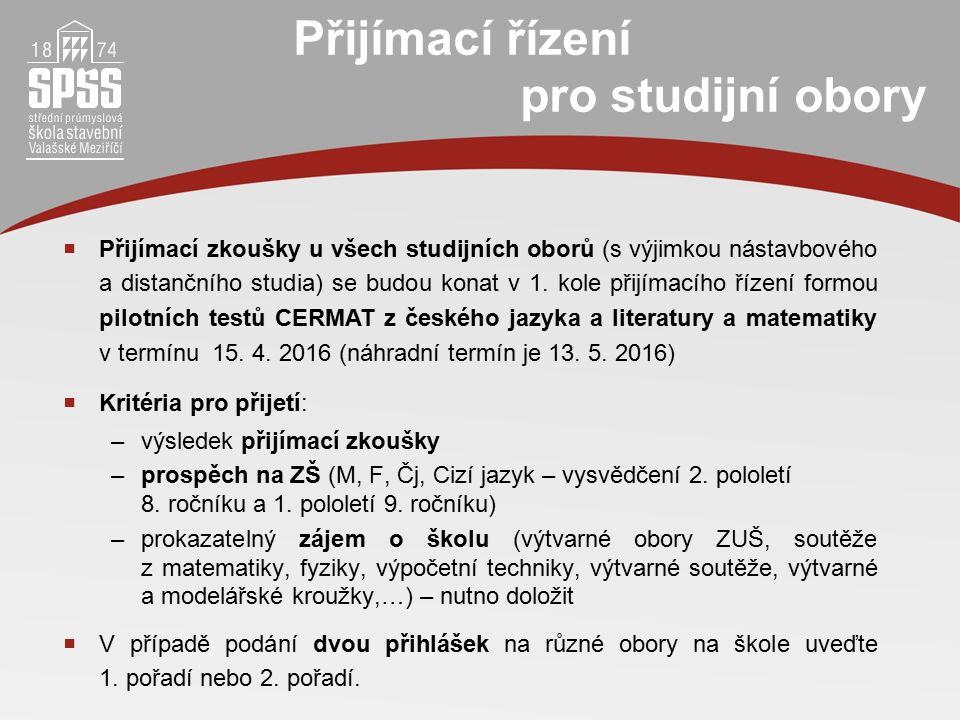 Přijímací řízení pro studijní obory  Přijímací zkoušky u všech studijních oborů (s výjimkou nástavbového a distančního studia) se budou konat v 1.