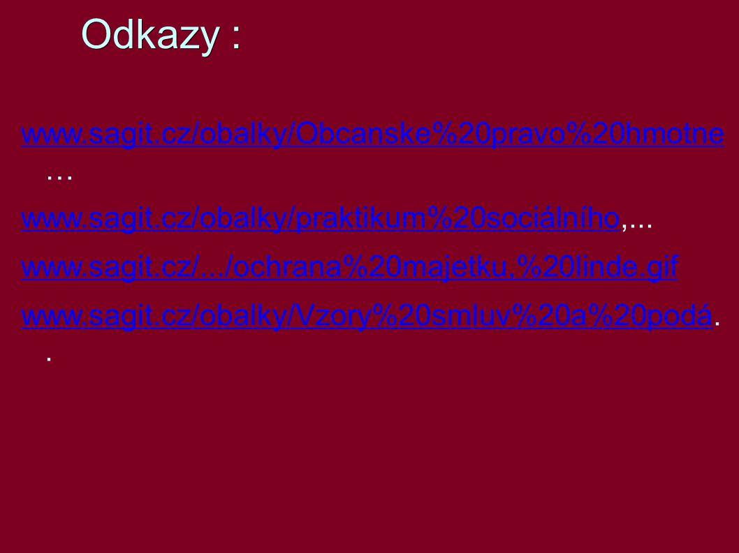 Odkazy : www.sagit.cz/obalky/Obcanske%20pravo%20hmotne www.sagit.cz/obalky/Obcanske%20pravo%20hmotne … www.sagit.cz/obalky/praktikum%20sociálníhowww.sagit.cz/obalky/praktikum%20sociálního,...