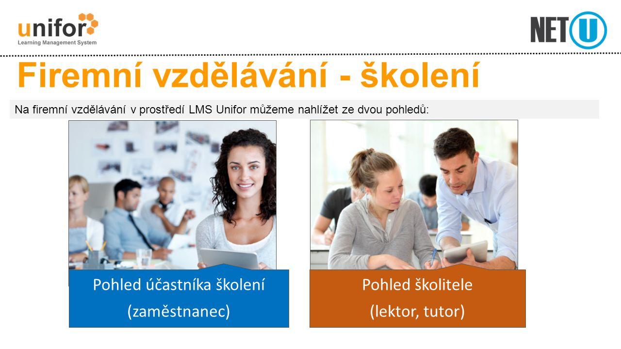 Firemní vzdělávání - školení Pohled účastníka školení (zaměstnanec) Pohled školitele (lektor, tutor) Na firemní vzdělávání v prostředí LMS Unifor může