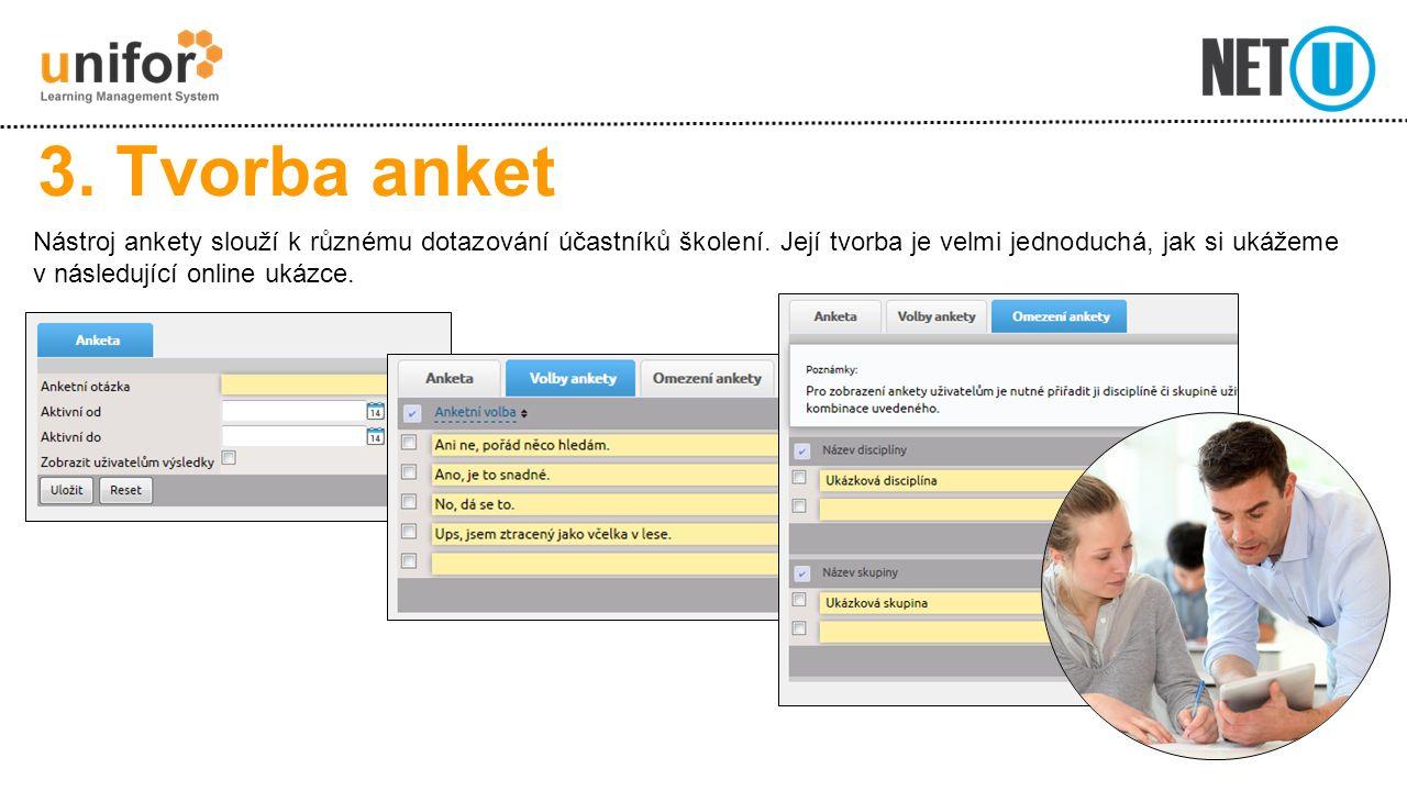 3. Tvorba anket Nástroj ankety slouží k různému dotazování účastníků školení. Její tvorba je velmi jednoduchá, jak si ukážeme v následující online uká