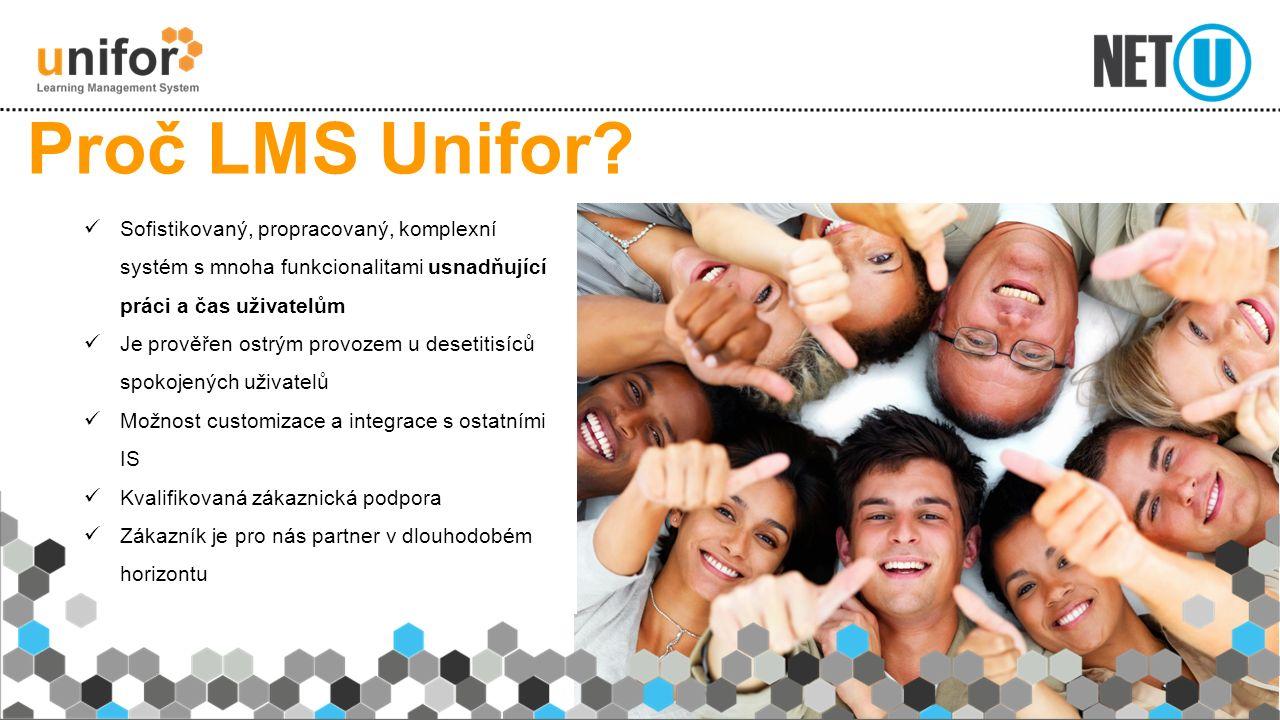Sofistikovaný, propracovaný, komplexní systém s mnoha funkcionalitami usnadňující práci a čas uživatelům Je prověřen ostrým provozem u desetitisíců spokojených uživatelů Možnost customizace a integrace s ostatními IS Kvalifikovaná zákaznická podpora Zákazník je pro nás partner v dlouhodobém horizontu Proč LMS Unifor