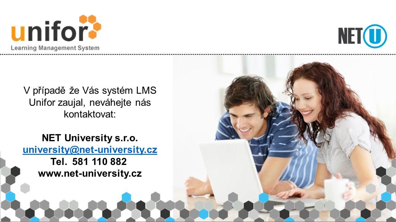 V případě že Vás systém LMS Unifor zaujal, neváhejte nás kontaktovat: NET University s.r.o. university@net-university.cz Tel. 581 110 882 www.net-univ