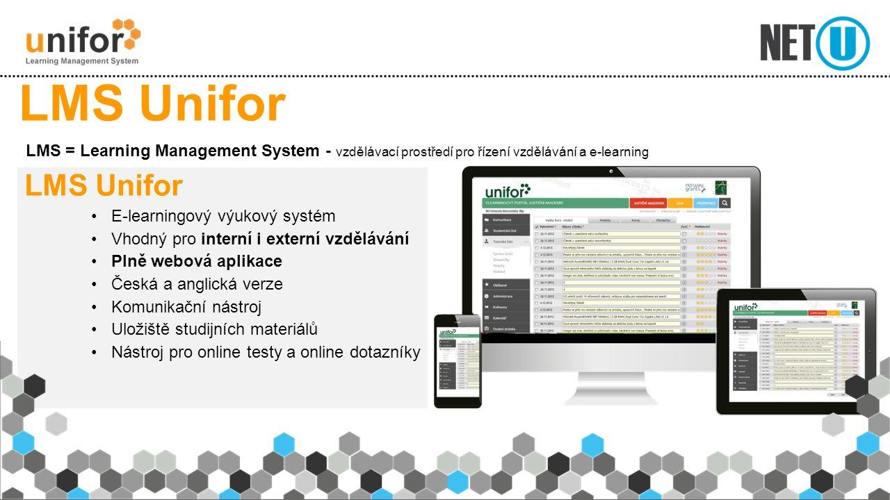 LMS Unifor E-learningový výukový systém Vhodný pro interní i externí vzdělávání Plně webová aplikace Česká a anglická verze Komunikační nástroj Uložiš