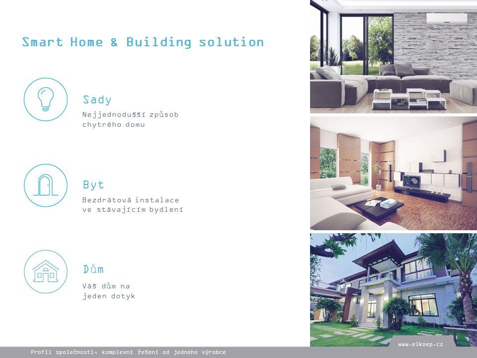 Sady Byt Dům Smart Home & Building solution Nejjednodušší způsob chytrého domu Bezdrátová instalace ve stávajícím bydlení Váš dům na jeden dotyk www.elkoep.cz Profil společnosti, komplexní řešení od jednoho výrobce