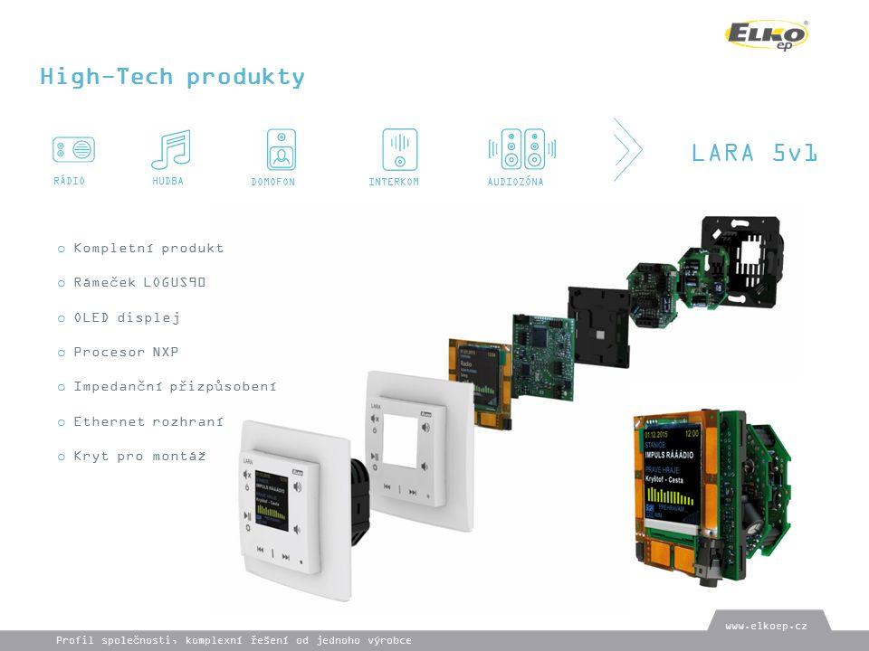 High-Tech produkty LARA 5v1 RÁDIOHUDBA DOMOFONINTERKOM AUDIOZÓNA www.elkoep.cz Profil společnosti, komplexní řešení od jednoho výrobce o Kompletní produkt o Rámeček LOGUS90 o OLED displej o Procesor NXP o Impedanční přizpůsobení o Ethernet rozhraní o Kryt pro montáž