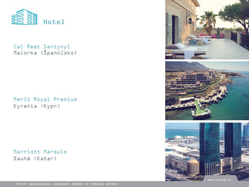 Hotel Cal Reet Santynyi Malorka (Španělsko) Merit Royal Premium Kyrenia (Kypr) Marriott Marquis Dauhá (Katar) www.elkoep.cz Profil společnosti, komplexní řešení od jednoho výrobce