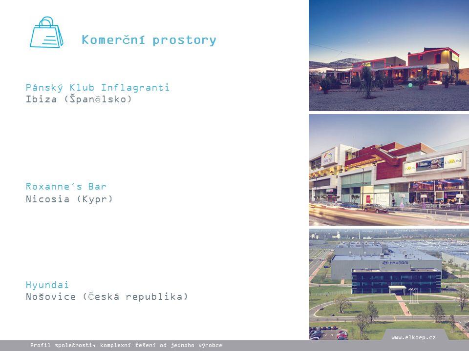Komerční prostory Pánský Klub Inflagranti Ibiza (Španělsko) Roxanne´s Bar Nicosia (Kypr) Hyundai Nošovice (Česká republika) www.elkoep.cz Profil společnosti, komplexní řešení od jednoho výrobce