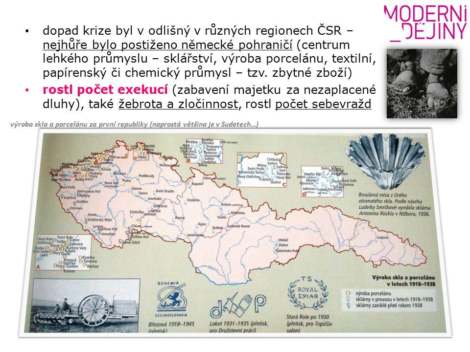 dopad krize byl v odlišný v různých regionech ČSR – nejhůře bylo postiženo německé pohraničí (centrum lehkého průmyslu – sklářství, výroba porcelánu, textilní, papírenský či chemický průmysl – tzv.
