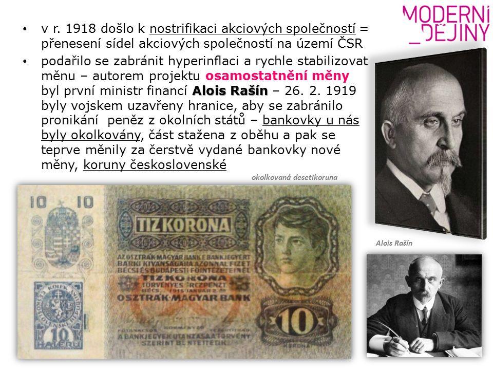 v r. 1918 došlo k nostrifikaci akciových společností = přenesení sídel akciových společností na území ČSR Alois Rašín podařilo se zabránit hyperinflac