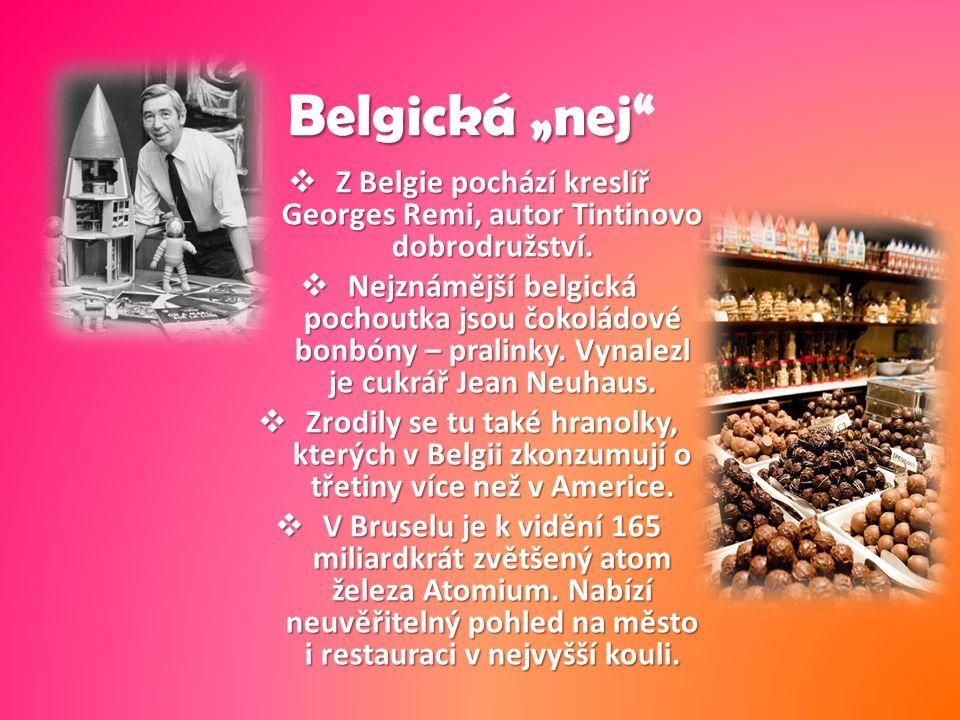 """Belgická """"nej Belgická """"nej""""  Z Belgie pochází kreslíř Georges Remi, autor Tintinovo dobrodružství.  Nejznámější belgická pochoutka jsou čokoládové"""