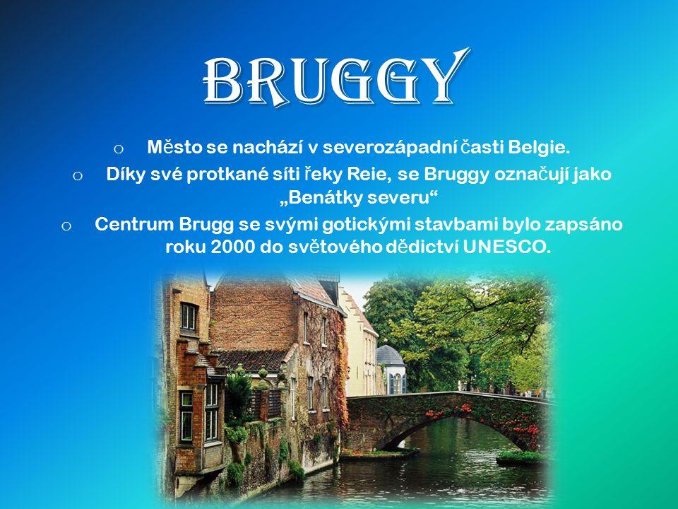 """Bruggy o M ě sto se nachází v severozápadní č asti Belgie. o Díky své protkané síti ř eky Reie, se Bruggy ozna č ují jako """"Benátky severu"""" o Centrum B"""