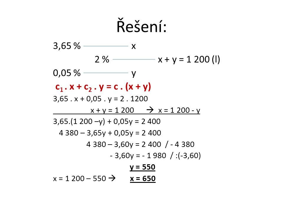 Řešení: 3,65 % x 2 % x + y = 1 200 (l) 0,05 % y c 1.