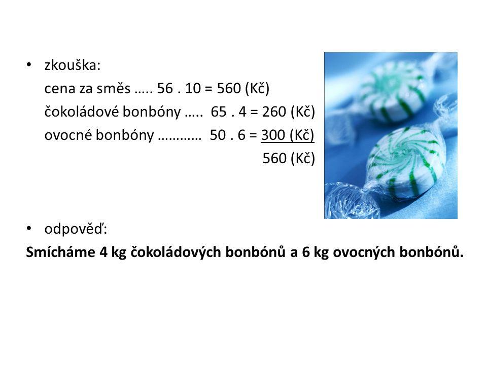 zkouška: cena za směs ….. 56. 10 = 560 (Kč) čokoládové bonbóny …..
