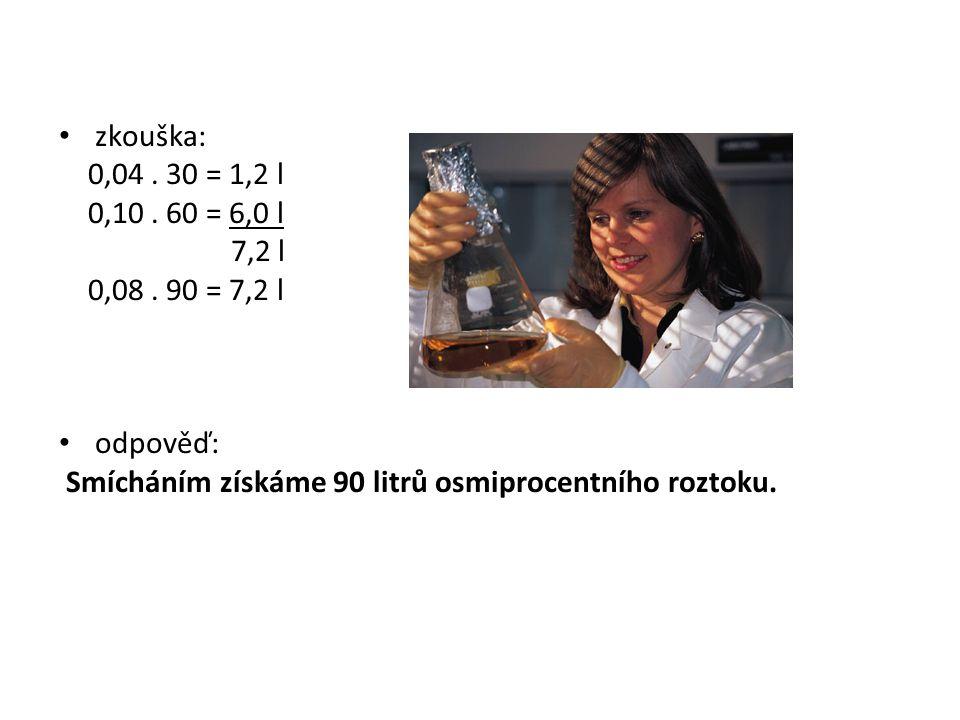 zkouška: 0,04. 30 = 1,2 l 0,10. 60 = 6,0 l 7,2 l 0,08.