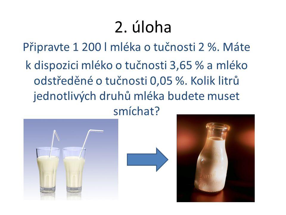 2. úloha Připravte 1 200 l mléka o tučnosti 2 %.