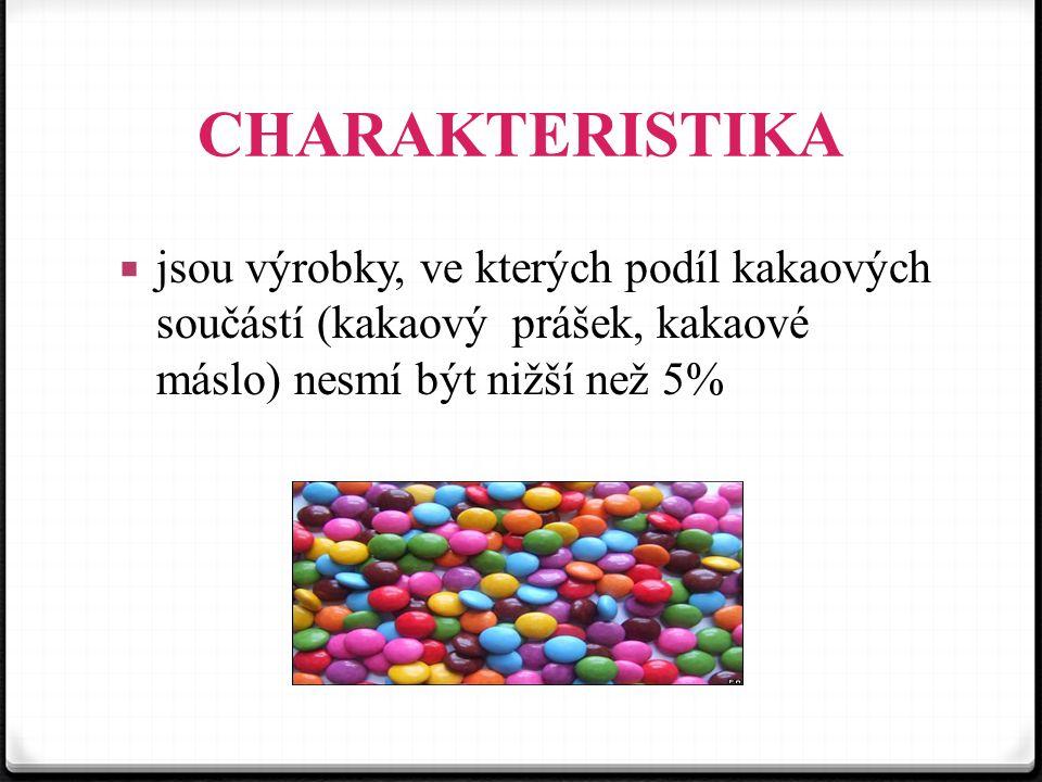 CHARAKTERISTIKA  jsou výrobky, ve kterých podíl kakaových součástí (kakaový prášek, kakaové máslo) nesmí být nižší než 5%