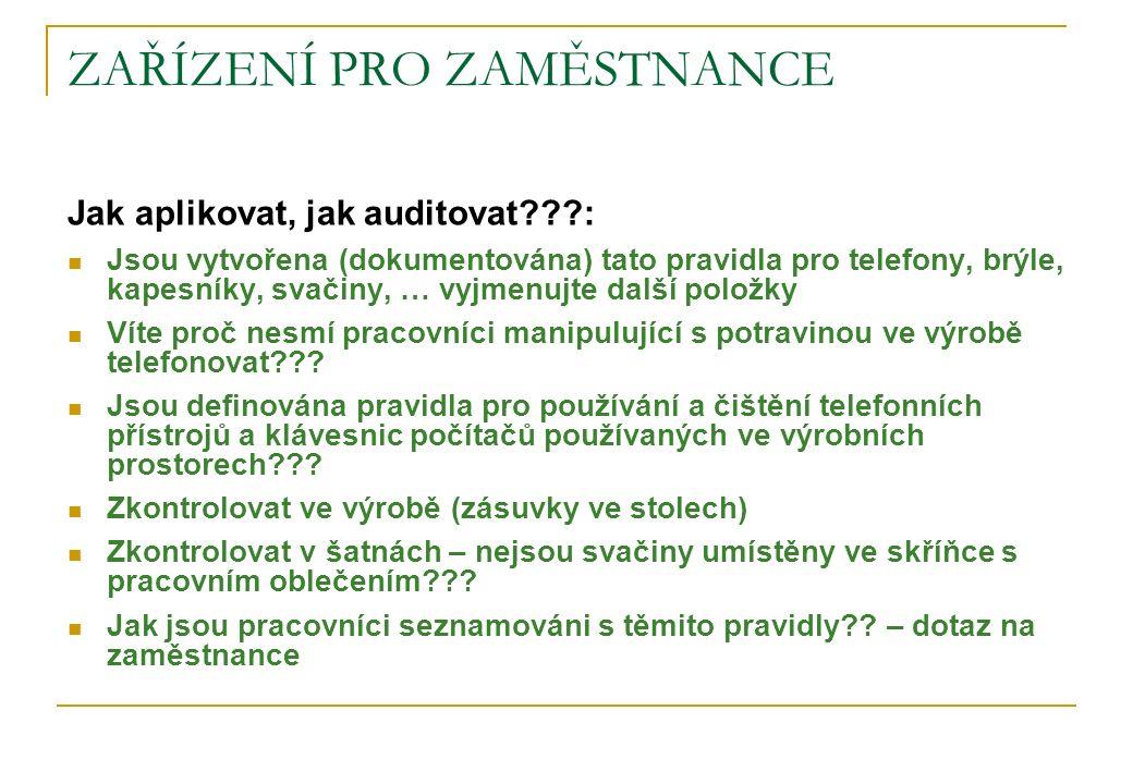 ZAŘÍZENÍ PRO ZAMĚSTNANCE Jak aplikovat, jak auditovat???: Jsou vytvořena (dokumentována) tato pravidla pro telefony, brýle, kapesníky, svačiny, … vyjm