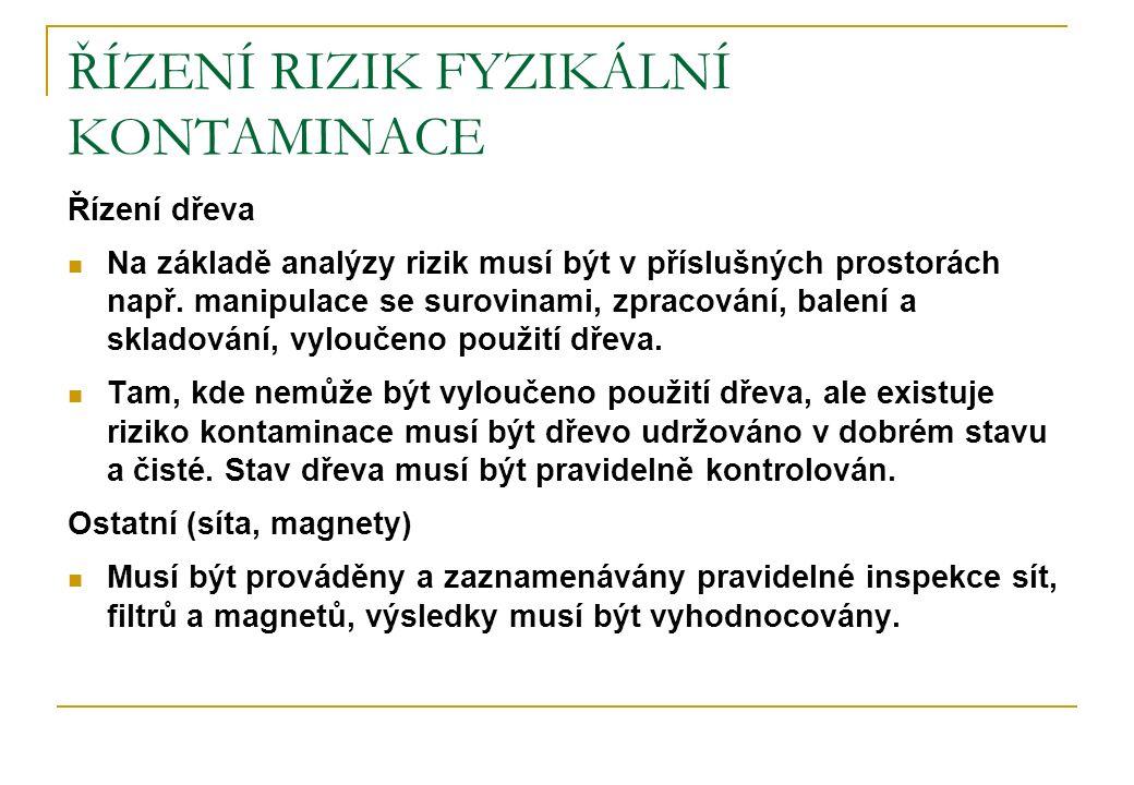 ŘÍZENÍ RIZIK FYZIKÁLNÍ KONTAMINACE Řízení dřeva Na základě analýzy rizik musí být v příslušných prostorách např. manipulace se surovinami, zpracování,