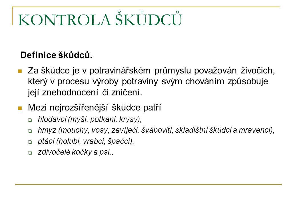 KONTROLA ŠKŮDCŮ Definice škůdců. Za škůdce je v potravinářském průmyslu považován živočich, který v procesu výroby potraviny svým chováním způsobuje j