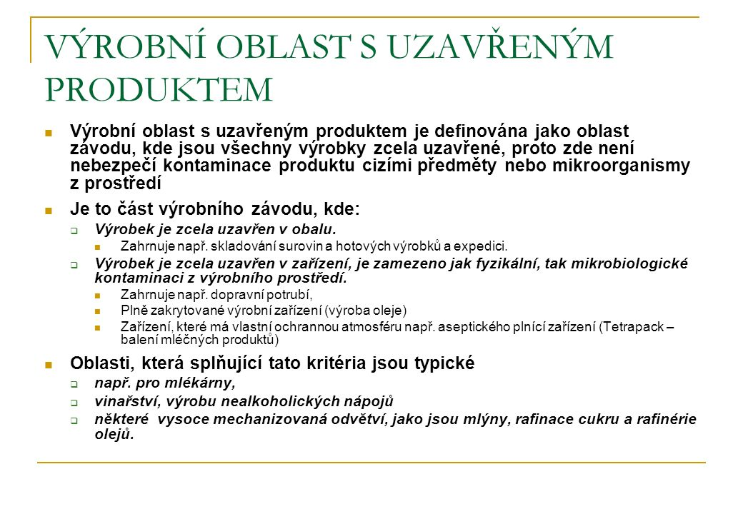 VÝROBNÍ OBLAST S UZAVŘENÝM PRODUKTEM Výrobní oblast s uzavřeným produktem je definována jako oblast závodu, kde jsou všechny výrobky zcela uzavřené, p