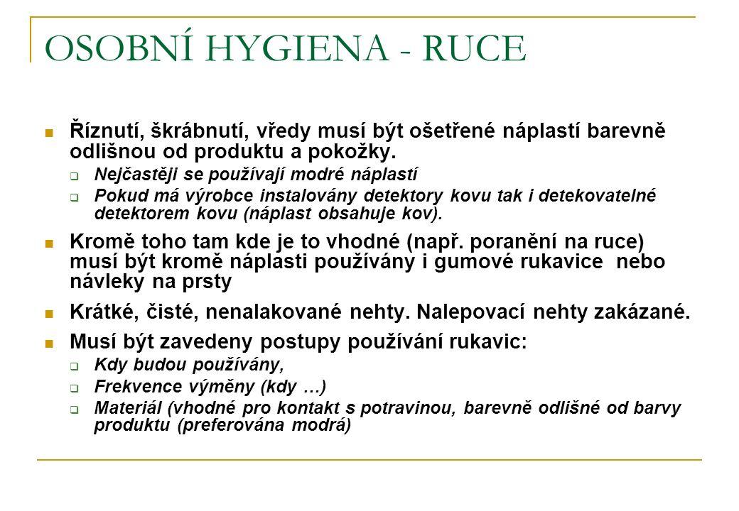 OSOBNÍ HYGIENA - RUCE Říznutí, škrábnutí, vředy musí být ošetřené náplastí barevně odlišnou od produktu a pokožky.  Nejčastěji se používají modré náp