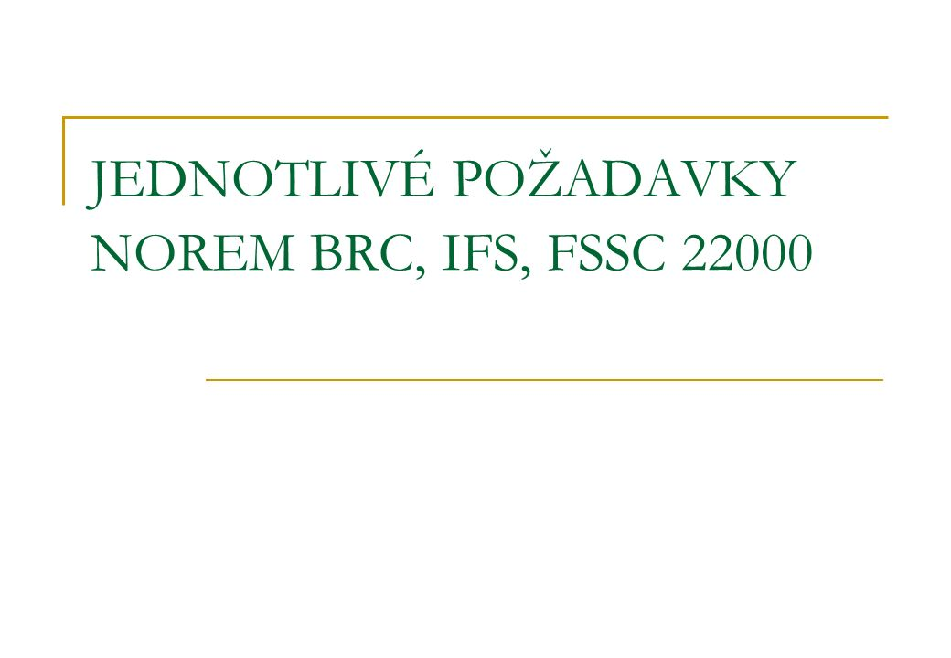 JEDNOTLIVÉ POŽADAVKY NOREM BRC, IFS, FSSC 22000