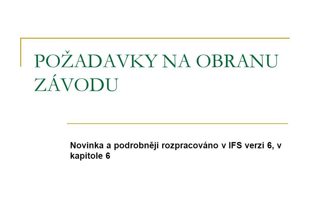 POŽADAVKY NA OBRANU ZÁVODU Novinka a podrobněji rozpracováno v IFS verzi 6, v kapitole 6
